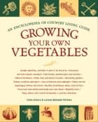 Growing Your Own Vegetables - An Encyclopedia of Country Living Guide ebook by Carla Emery, Lorene Edwards Forkner