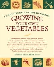 Growing Your Own Vegetables - An Encyclopedia of Country Living Guide ebook by Carla Emery,Lorene Edwards Forkner