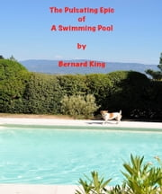 The Pulsating Epic Of A swimming Pool ebook by Bernard King