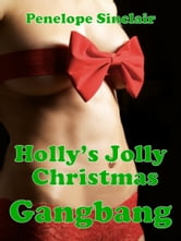 Holly's Jolly Christmas Gangbang ebook by Penelope Sinclair