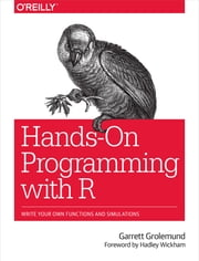 Hands-On Programming with R - Write Your Own Functions and Simulations ebook by Garrett Grolemund