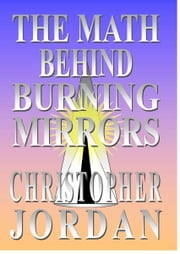 The Math Behind Burning Mirrors ebook by Christopher Jordan