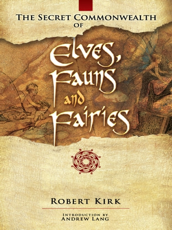 The Secret Commonwealth of Elves, Fauns and Fairies ebook by Robert Kirk