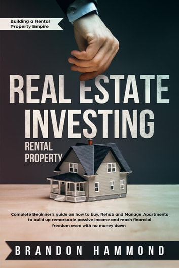 Real Estate Investing - Rental Property: Complete Beginner's Guide on how to Buy, Rehab and Manage Apartments to Build up Remarkable Passive Income and Reach Financial Freedom even with no Money Down: Building a Rental Property Empire, #1 (Finance & Investing) photo
