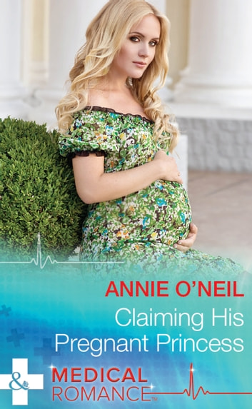 Claiming His Pregnant Princess (Mills & Boon Medical) (Italian Royals, Book 2) ebook by Annie O'Neil