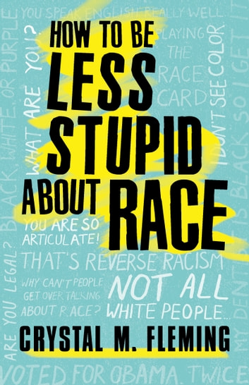 How to Be Less Stupid About Race - On Racism, White Supremacy, and the Racial Divide eBook by Crystal Marie Fleming