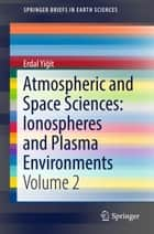Atmospheric and Space Sciences: Ionospheres and Plasma Environments - Volume 2 ebook by Erdal Yiğit