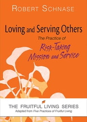 Loving and Serving Others - The Practice of Risk-Taking Mission and Service ebook by Robert Schnase