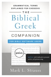 The Biblical Greek Companion for Bible Software Users - Grammatical Terms Explained for Exegesis ebook by Mark L. Strauss