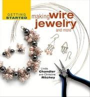 Getting Started Making Wire Jewelry and More ebook by Linda Chandler