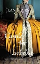 Castile for Isabella - (Isabella & Ferdinand Trilogy) ebook by Jean Plaidy