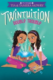 Twintuition: Double Trouble ebook by Tia Mowry,Tamera Mowry