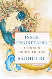 Inner Engineering - A Yogi's Guide to Joy ebook by Sadhguru