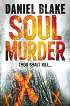 Soul Murder ebook by Daniel Blake