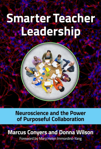Smarter Teacher Leadership - Neuroscience and the Power of Purposeful Collaboration ebook by Marcus Conyers,Donna Wilson