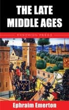 The Late Middle Ages ebook by Ephraim Emerton