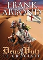 Deus Vult - Le Crociate ebook by Frank Abbond