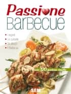 Passione Barbecue ebook by Roberto Piadena