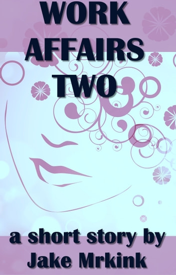 Work Affairs Two ebook by Jake Mrkink