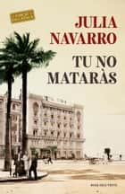 Tu no mataràs ebook by Julia Navarro