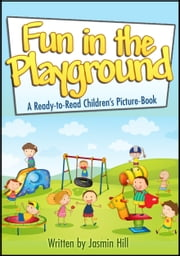 Fun In The Playground: Enjoyable Ways To Do In This Magical Place For Kids ebook by Jasmin Hill