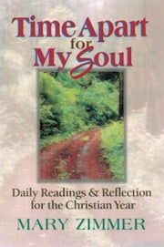 A Time Apart for My Soul :  Daily Readings and Reflections for the Christian Year ebook by Zimmer, Mary