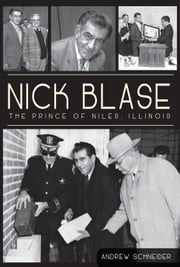Nick Blase - The Prince of Niles, Illinois ebook by Andrew Schneider