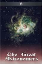 The Great Astronomers ebook by Robert S. Ball