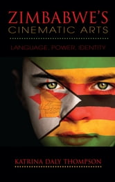 Zimbabwe's Cinematic Arts - Language, Power, Identity ebook by Katrina Daly Thompson