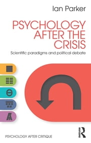 Psychology After the Crisis - Scientific paradigms and political debate ebook by Ian Parker