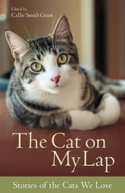 The Cat on My Lap - Stories of the Cats We Love ebook by Callie Smith Grant,H. Wright