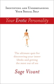 Your Erotic Personality - Identifying and Understanding Your Sexual Self ebook by Sage Vivant