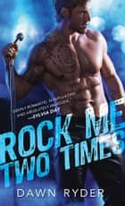 Rock Me Two Times ebook by Dawn Ryder