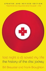 Last Night a DJ Saved My Life - The History of the Disc Jockey ebook by Bill Brewster, Frank Broughton
