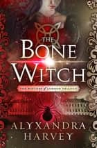 The Bone Witch ebook by Alyxandra Harvey