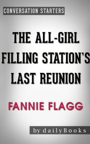 The All-Girl Filling Station's Last Reunion: A Novel by Fannie Flagg | Conversation Starters ebook by dailyBooks