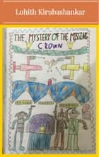 The Mystery Of The Missing Crown ebook by Lohith Kirubashankar