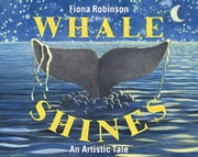 Whale Shines - An Artistic Tale ebook by Fiona Robinson