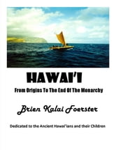 Hawaii: From Origins To The End Of The Monarchy ebook by Brien Foerster