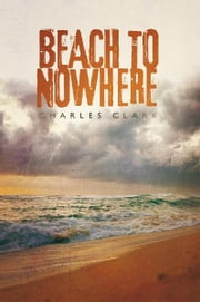 Beach to Nowhere ebook by Charles Clark