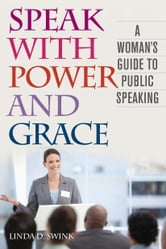 Speak with Power and Grace - A Woman's Guide to Public Speaking ebook by Linda D. Swink