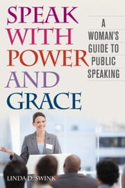Speak with Power and Grace - A Woman's Guide to Public Speaking ebook by Linda D. Swink,Richard L. Weaver II