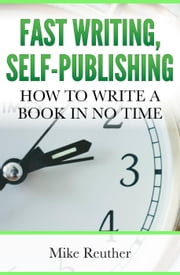 Fast Writing, Self-Publishing ebook by Mike Reuther