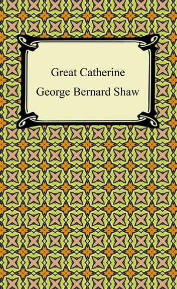 Great Catherine ebook by George Bernard Shaw