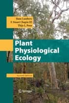 Plant Physiological Ecology ebook by Hans Lambers,Thijs L. Pons,F Stuart Chapin III