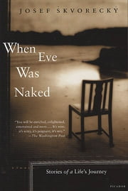 When Eve Was Naked - Stories of a Life's Journey ebook by Josef Skvorecký