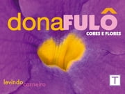 Dona Fulô - Flores e Cores ebook by Kobo.Web.Store.Products.Fields.ContributorFieldViewModel