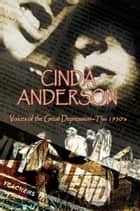 Voices of the Great Depression--The 1930'S ebook by Cinda Anderson