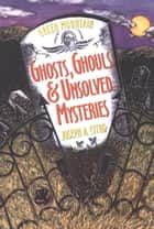 Green Mountain Ghosts, Ghouls & Unsolved Mysteries ebook by Bonnie Christensen,Joseph Citro