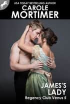 James's Lady (Regency Club Venus 5) ebook by Carole Mortimer